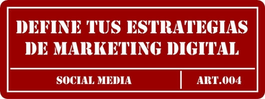 Define tus Estrategias de Marketing Digital